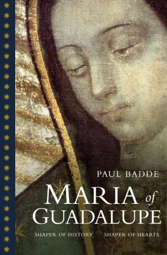 María of Guadalupe: Shaper of History, Shaper of Hearts / Paul Badde
