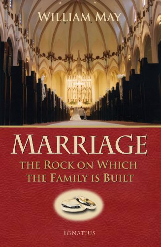 Marriage: the Rock on which the Family is Built / William E. May