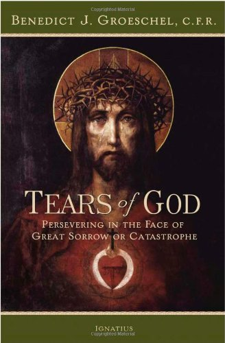 The Tears of God: Going on in the Face of Great Sorrow or Catastrophe / Benedict J. Groeschel