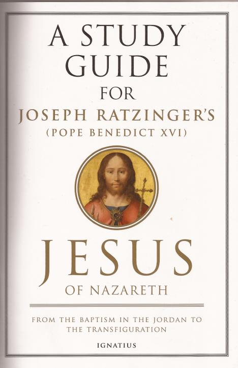 A Study Guide for Joseph Ratzinger's (Pope Benedict XVI) Jesus of Nazareth Vol 1: From the Baptism in the Jordan to the Transfiguration