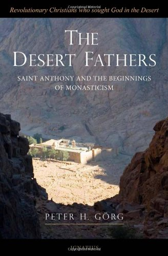 The Desert Fathers Saint Anthony and the Beginnings of Monasticism / Peter H. Gorg