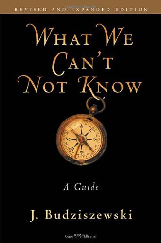 What We Can't Not Know: a Guide / J. Budziszewski