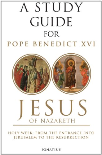A Study Guide for Joseph Ratzinger's (Pope Benedict XVI) Jesus of Nazareth Vol 2: Holy Week from the Entrance into Jerusalem to the Resurrection
