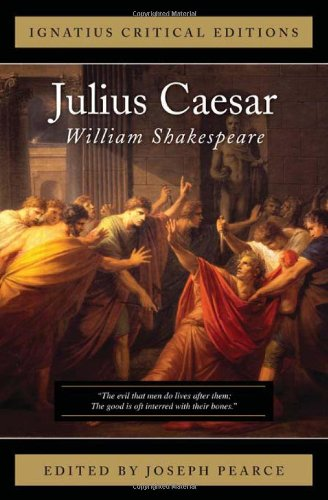 Ignatius Critical Edition Julius Caesar / William Shakespeare, Edited by Joseph Pearce