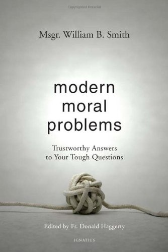 Modern Moral Problems: Trustworthy Answers to Your Tough Questions / Msgr. William Smith