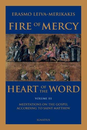 Fire of Mercy, Heart of the Word, Vol. 3 Meditations on the Gospel According to St. Matthew / Erasmo Leiva