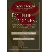 Bountiful Goodness: A Little Garden of Roses and the Valley of Lilies / Thomas A'Kempis