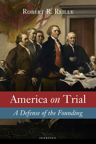 America on Trial A Defense of the Founding / Robert Reilly