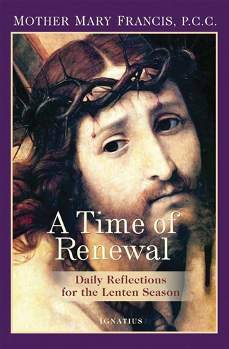A Time of Renewal Daily Reflections for the Lenten Season / Mother Mary Francis PCC