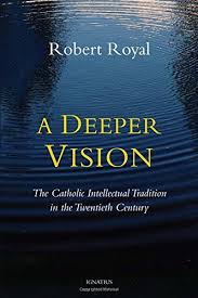 A Deeper Vision The Catholic Intellectual Tradition in the Twentieth Century /Robert Royal