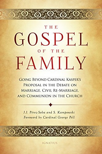 The Gospel of the Family: Going Beyond Cardinal Kasper's Proposal in the Debate on Marriage, Civil Re-Marriage and Communion in the Church / Stephan Kampowski, Juan Perez-Soba