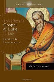 Bringing the Gospel of Luke to Life Insight and Inspiration / George Martin