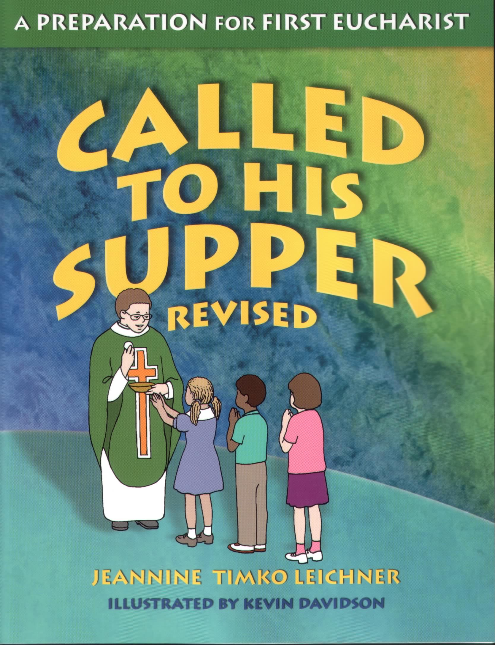 Called to His Supper: A Preparation for First Eurcharist / Jeannine Timko Leichner