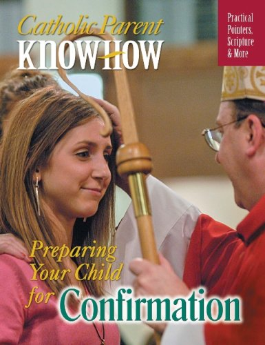 Catholic Parent Know-how: Preparing Your Child for Confirmation / Janet Schaeffler