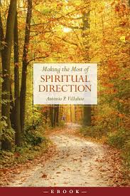 Making the Most of Spiritual Direction / Antonio P Villahoz