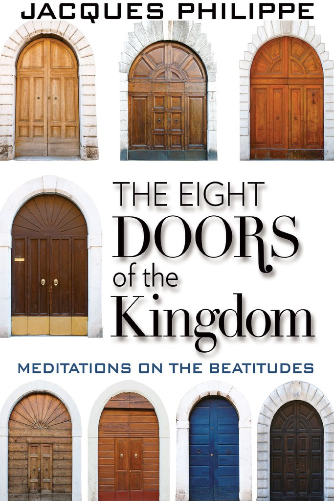 The Eight Doors of the Kingdom: Meditations on the Beatitudes / Jacques Philipe