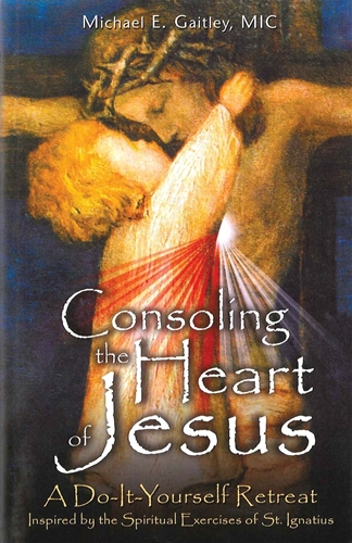 Consoling the Heart of Jesus  A Do-It-Yourself Retreat / Fr Michael Gaitley MIC