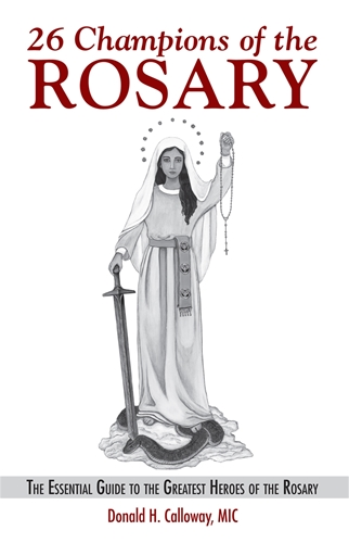 26 Champions of the Rosary The Essential Guide to the Greatest Heroes of the Rosary / Fr. Donald Calloway