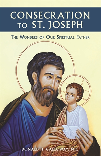 Consecration to St Joseph The Wonders of Our Spiritual Father / Fr Donald Calloway