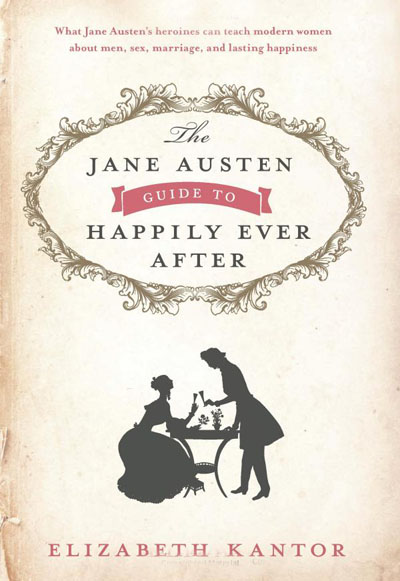 The Jane Austen Guide to Happily Ever After / Elizabeth Kantor