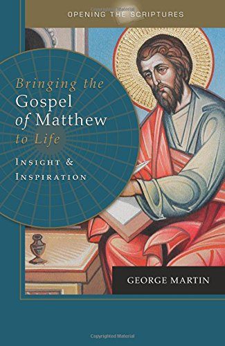 Bringing the Gospel of Matthew to Life: Insight and Inspiration / George Martin