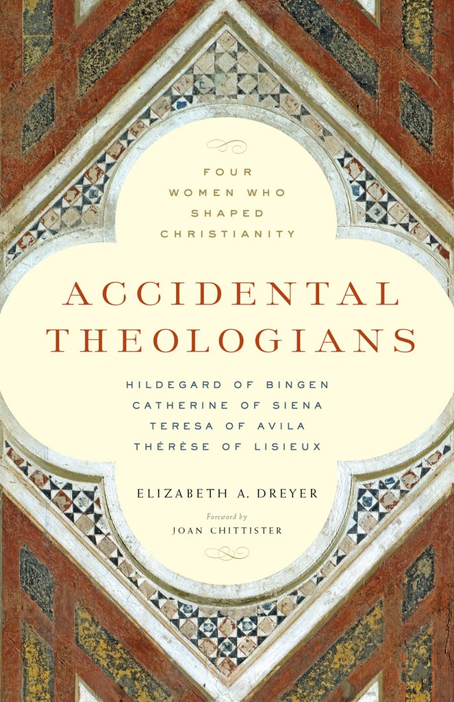 Accidental Theologians: Four Women Who Shaped Christianity / Elizabeth A. Dreyer
