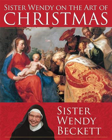 Sister Wendy on the Art of Christmas / Sister Wendy Beckett