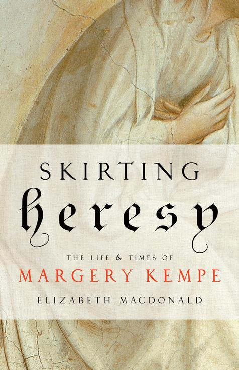Skirting Heresy The Life and Times of Margery Kempe / Elizabeth MacDonald