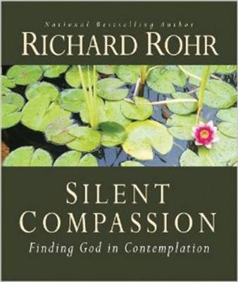 Silent Compassion: Finding God in Contemplation / Richard Rohr