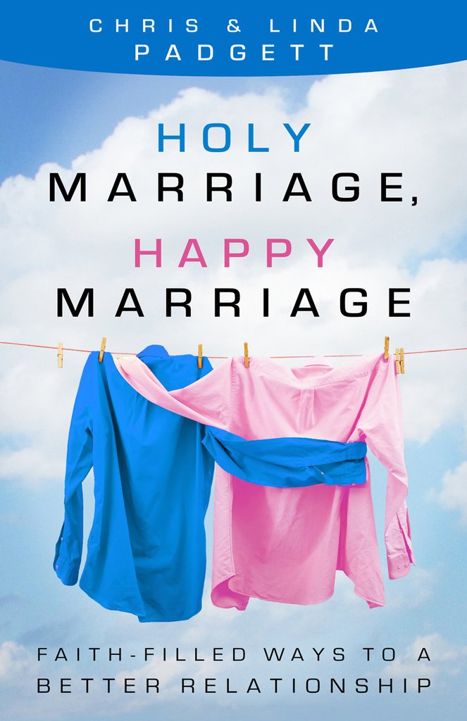 Holy Marriage, Happy Marriage: Faith-Filled Ways to a Better Relationship/ Chris & Linda Padgett