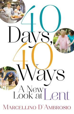 40 Days, 40 Ways: A New Look at Lent / Marcellino D'Ambrosio, Ph.D.