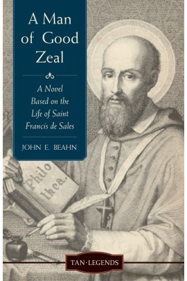 A Man of Good Zeal: A Novel Based on the life of Saint Francis de Sales/ John E Beahn