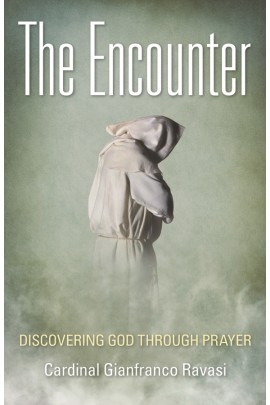 The Encounter: Discovering God Through Prayer / Cardinal Gianfranco Ravasi
