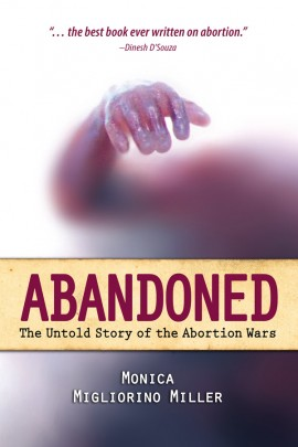 Abandoned: The Untold Story of the Abortion Wars / Monica Migliorino Miller PhD