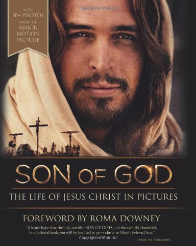 Son of God: Life of Jesus Christ in Pictures / Foreword by Roma Downey