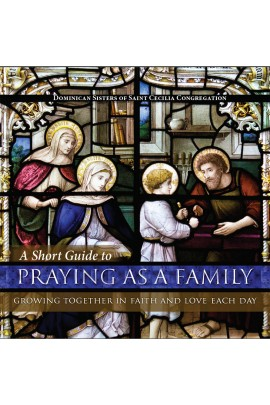A Short Guide to Praying as a Family Growing Together in Faith and Love Each Day / Dominican Sisters of Saint Cecilia Congregration