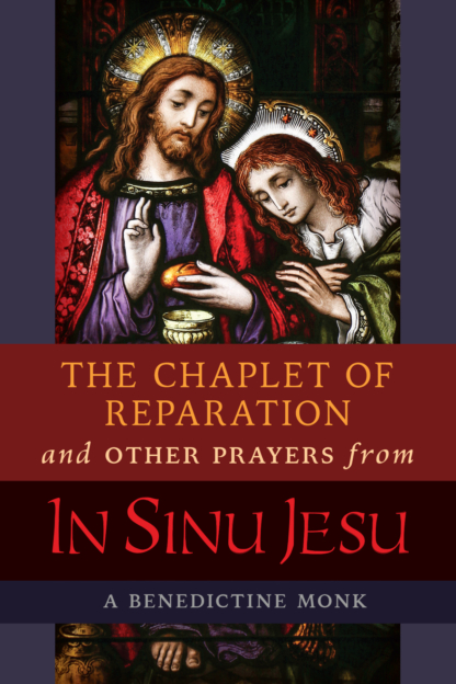The Chaplet of Reparation and Other Prayers from In Sinu Jesu with the Epiphany Conference of Mother Mectilde de Bar / A Benedictine Monk