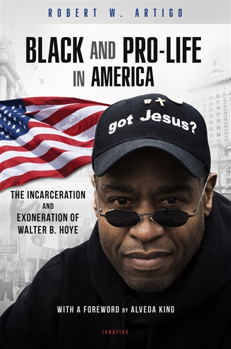 Black and Pro-Life in America The Incarceration and Exoneration of Walter B. Hoye II / Robert Artigo