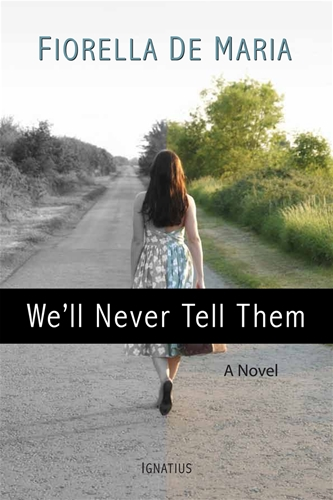 We'll Never Tell Them A Novel / Fiorella De Maria