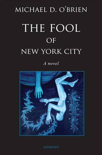 The Fool of New York City A Novel / Michael D O'Brien