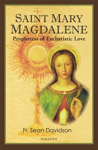 Saint Mary Magdalene Prophetess of Eucharistic Love / Sean Davidson