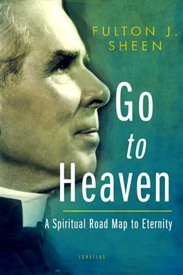 Go to Heaven A Spiritual Road Map to Eternity /Fulton J. Sheen