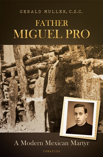 Father Miguel Pro A Modern Mexican Martyr / Gerald Muller