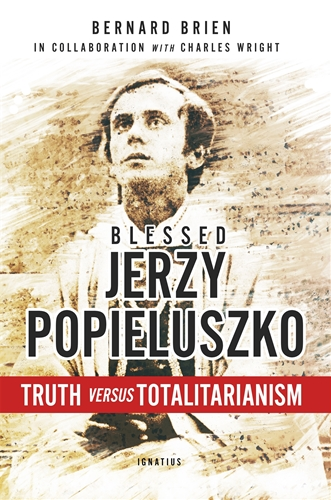 Blessed Jerzy Popieluszko Truth versus Totalitarianism / Bernard Brien