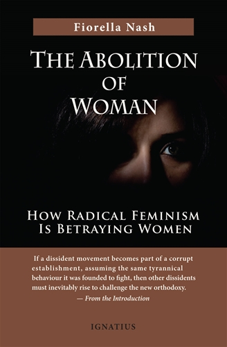 The Abolition of Woman How Radical Feminism Is Betraying Women / Fiorella Nash