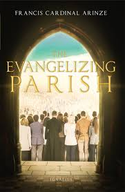 The Evangelizing Parish /  Francis Cardinal Arinze