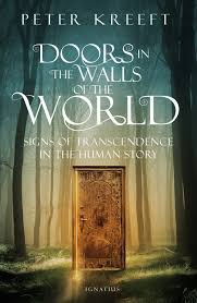 Doors in the Walls of the World Signs of Transcendence in the Human Story / Peter Kreeft