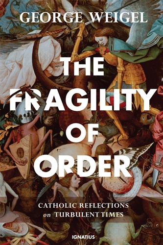 The Fragility of Order Catholic Reflections on Turbulent Times (PB) / George Weigel