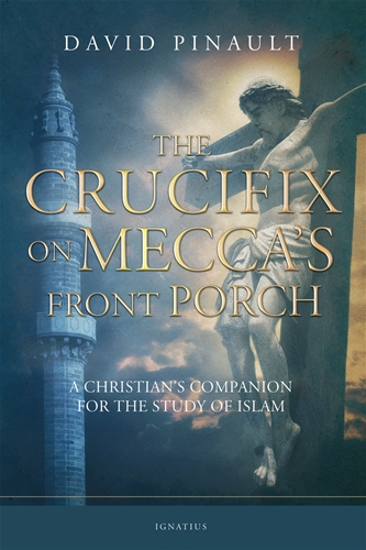 The Crucifix on Mecca's Front Porch A Christian's Companion for the Study of Islam / David Pinault