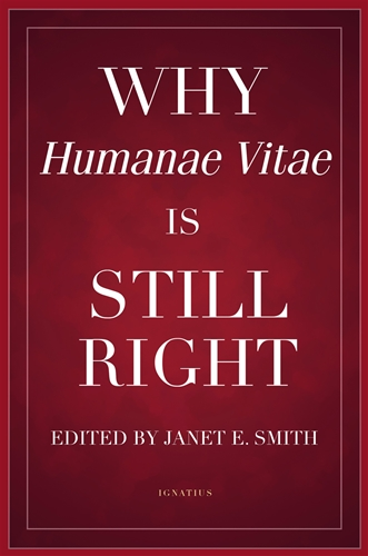 Why Humanae Vitae Is Still Right / Editor Janet Smith